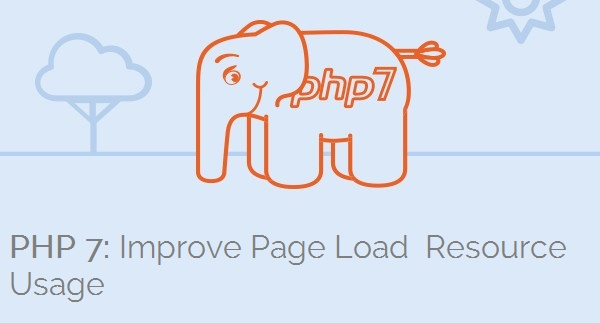 PHP 7: Improve Page Load and Resource Usage